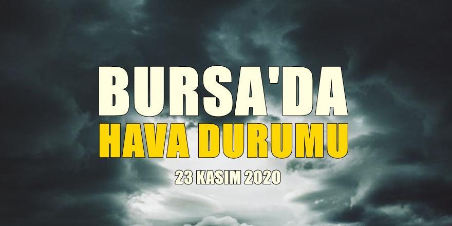 Bursa'da hava nasıl olacak? 23Kasım 2020 Bursa'da hava durumu!