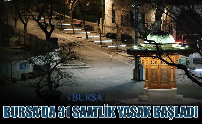 Bursa'da 31 Saat Sürecek Sokağa Çıkma Kısıtlaması Başladı