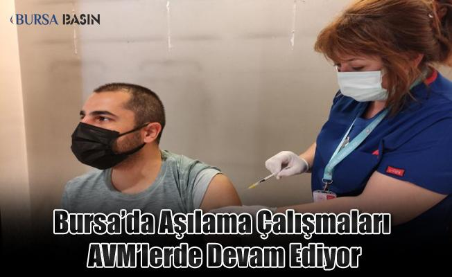 Bursa'da Alışveriş Merkezlerinde Aşılama Çalışmaları Devam Ediyor