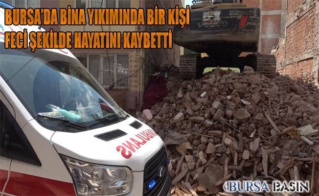 Bursa'da Bina Yıkımı Sırasında İki Duvar Arasında Sıkışan Adam Hayatını Kaybetti