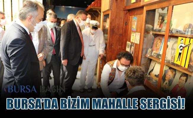 Bursa'da Bizim Mahalle Sergisi İle Nostalji Yolculuğu!