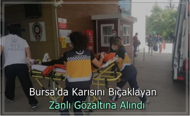 Bursa'da Karısını Bıçaklayan Zanlı Gözaltına Alındı!