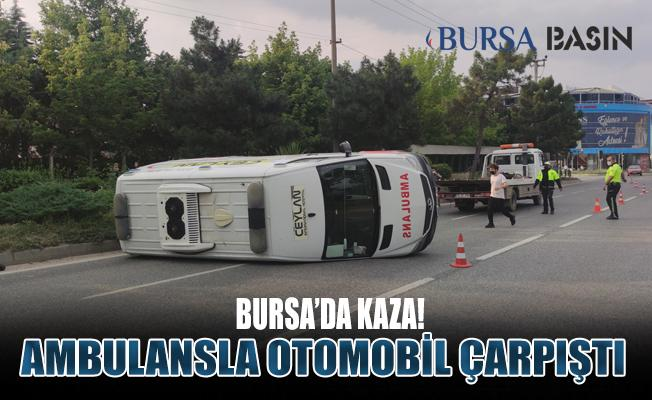 Bursa'da Kaza! Ambulansla Otomobil Çarpıştı: 4 Yaralı