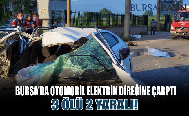 Bursa'da Kaza! Otomobil Elektrik Direğine Çarptı: 3 Ölü 2 yaralı