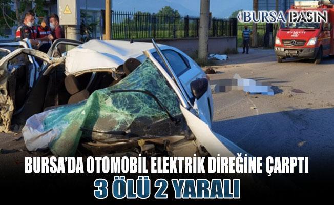 Bursa'da Otomobil Elektrik Direğine Çarptı: 3 Ölü 2 Ağır Yaralı