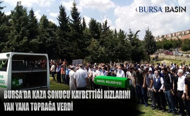 Bursa'da Trafik Kazası Sonucu Ölen Kızlarını Yan Yana Toprağa Verdi