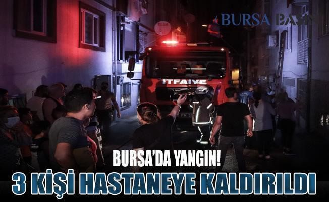Bursa'da Yangın! 3 Kişi Hastaneye Kaldırıldı
