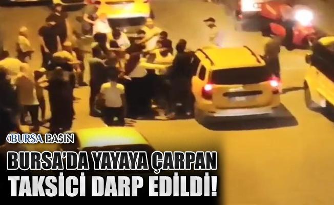 Bursa'da Yayaya Çarpan Taksiciyi Darp Edilme Anları Kameralara Yansıdı!