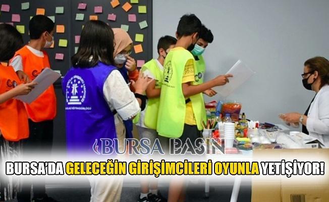 Bursa'da Geleceğin Girişimcileri Oyunla Yetişiyor!