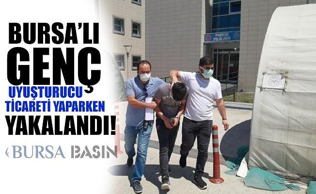 Bursa'lı Genç Uyuşturuc Ticareti Yaparken Yakalandı!