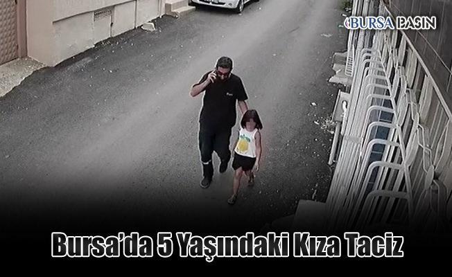 Bursa'da 5 Yaşındaki Kız Çocuğuna Taciz Etti