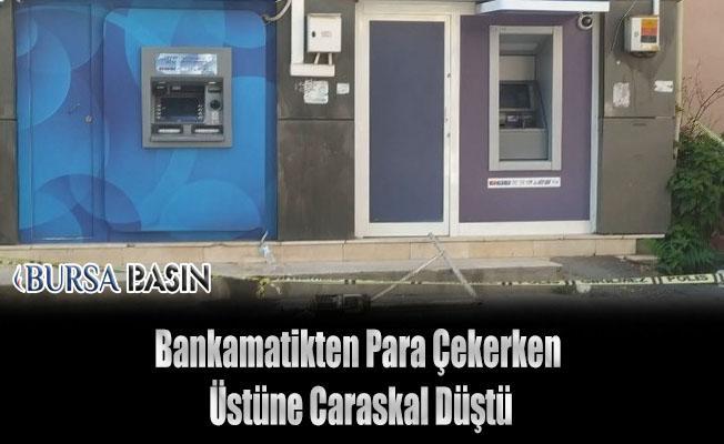 Bursa'da Para Çektiği Sırada Kafasına Caraskal İsabet Etti