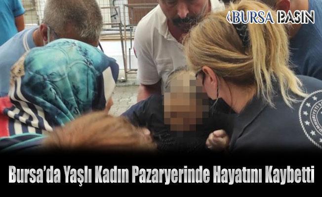 Bursa'da Pazarda Alışveriş Yapan Kadın Hayatını Kaybetti