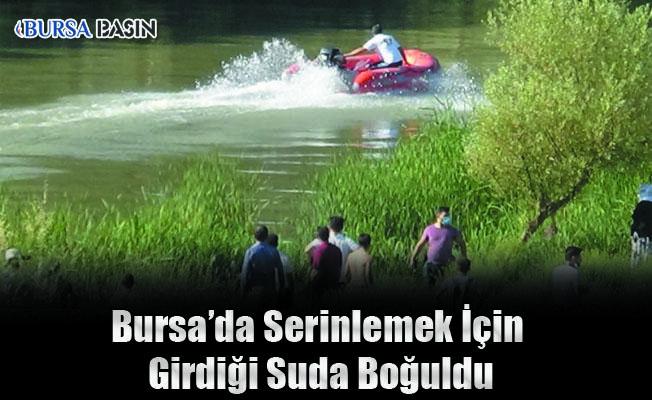 Bursa'da Serinlemek İçin Suya Giren Adam Boğularak Hayatını Kaybetti