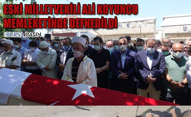 Eski AK Parti Bursa Milletvekili Ali Koyuncu Defnedildi
