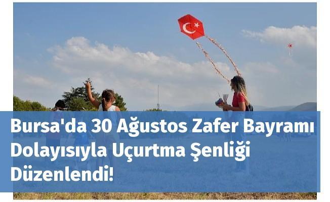 Bursa'da 30 Ağustos Zafer Bayramı Dolayısıyla Uçurtma Şenliği Düzenlendi!