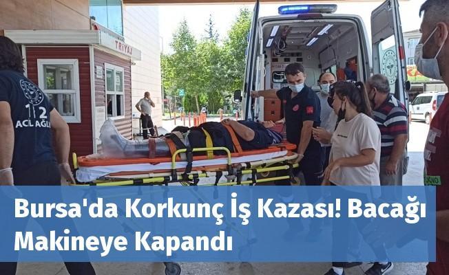 Bursa'da Korkunç İş Kazası! Bacağı Makineye Kapandı