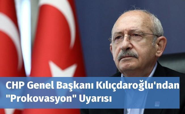 """CHP Genel Başkanı Kılıçdaroğlu'ndan """"Prokovasyon"""" Uyarısı"""