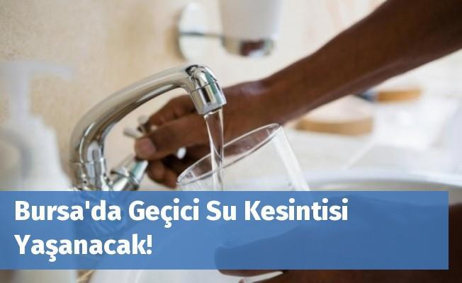 Bursa'da Geçici Su Kesintisi Yaşanacak!