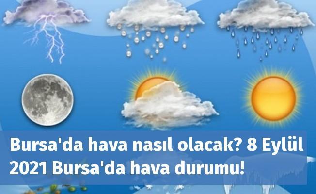 Bursa'da hava nasıl olacak? 8 Eylül 2021 Bursa'da hava durumu!