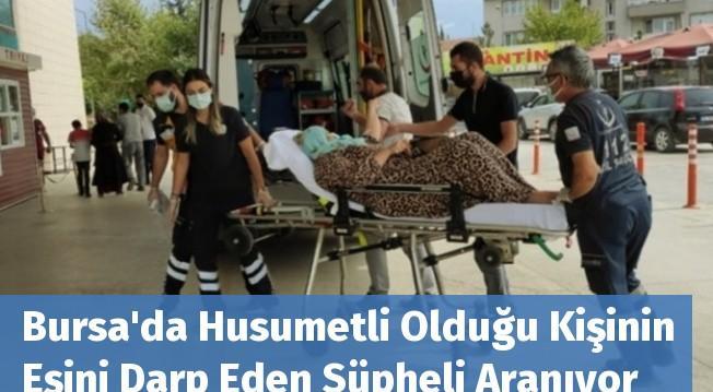 Bursa'da Husumetli Olduğu Kişinin Eşini Darp Eden Şüpheli Aranıyor