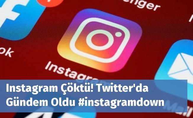 Instagram Çöktü! Twitter'da Gündem Oldu #instagramdown