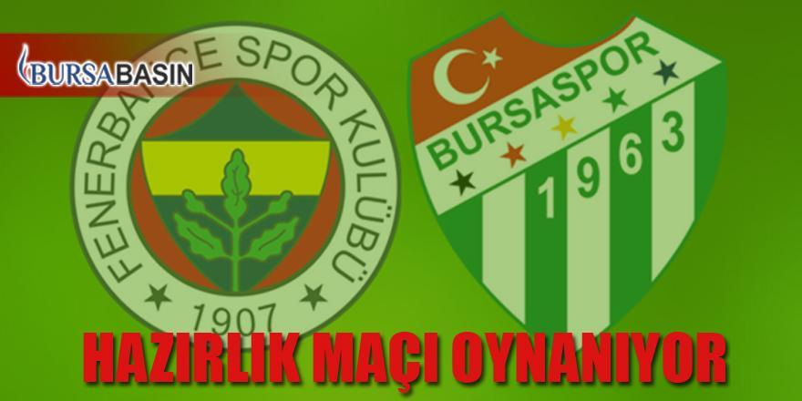 Bursaspor Fenerbahçe İle Hazırlık Maçı Yapıyor