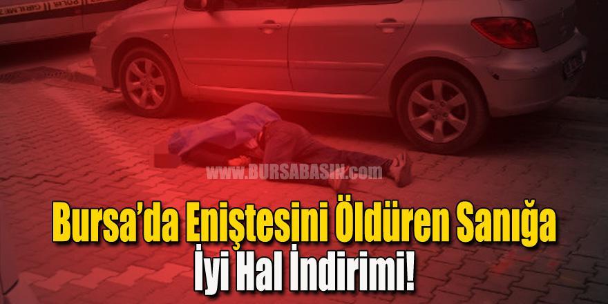 Bursa'da Eniştesini Öldüren Sanığa İyi Hal İndirimi Uygulandı