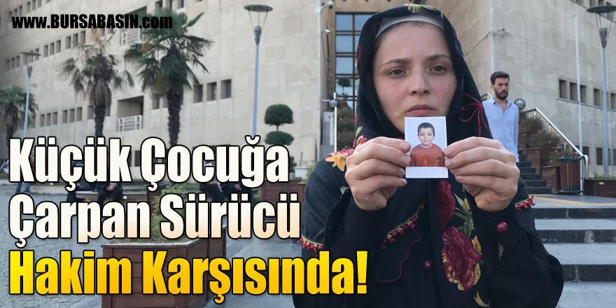 Bursa'da Yaşanan Kazada 6 yaşındaki Çocuğu Öldüren Sanık Hakim Karşısında