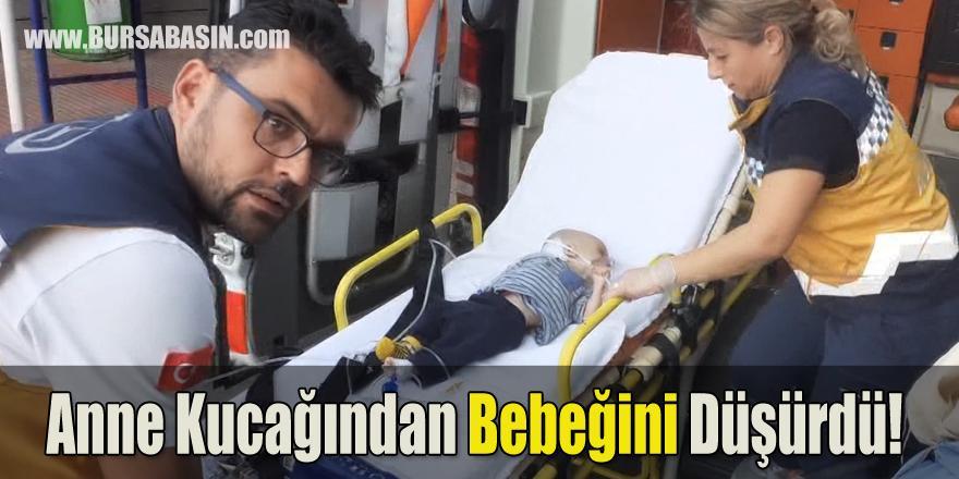 Bursa'da Acı Olay ! Bir Anne Bebeğini Kucağından Düşürdü