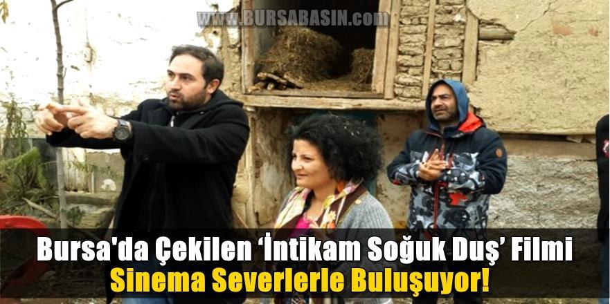 Bursa'da Çekilen 'İntikam Soğuk Duş' Filmi Sinemaseverlerle Buluşuyor