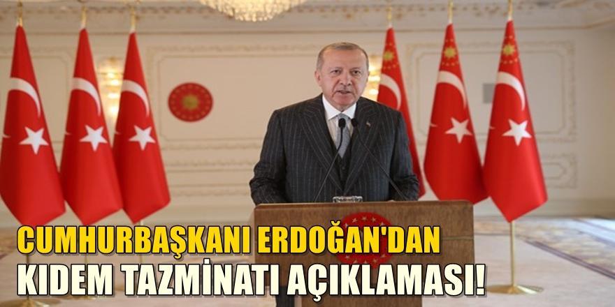 Cumhurbaşkanı Erdoğankıdem tazminatı hakkında açıklama yaptı!